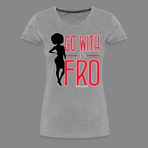 Go With the Fro (Premium) - Women's Premium T-Shirt