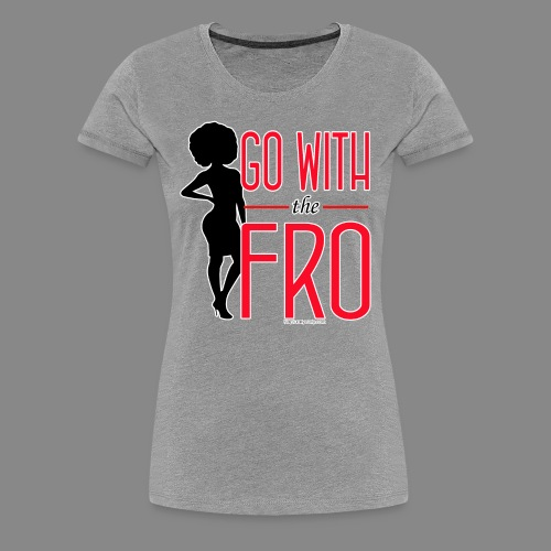 Go With the Fro (Premium) - Women's Premium T-Shirt