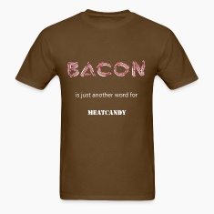 Bacon is just another word for meatcandy