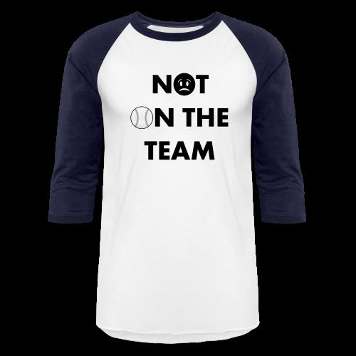 Not On The Team Baseball Tee - Baseball T-Shirt
