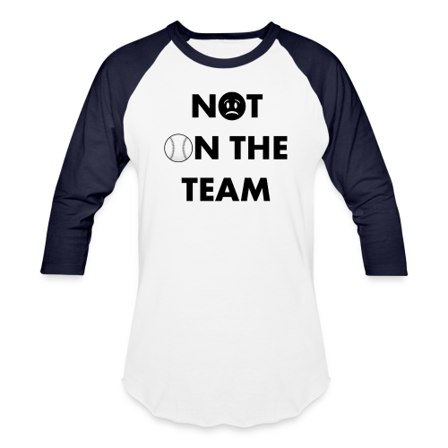 Not On The Team Baseball Tee - Baseball T-Shirt