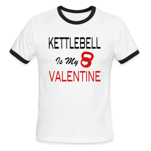 kettlebell is my valentine - funny T-Shirts - Men's Ringer T-Shirt