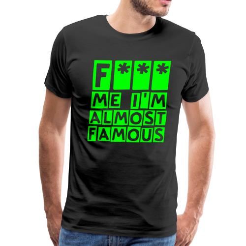 Classic Neon Green F Me I'm Almost Famous - Men's Premium T-Shirt