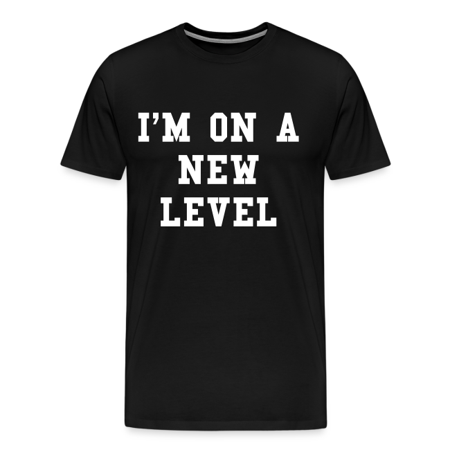 I'm on a new level t-shirt