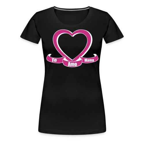 Te amo mama  - Women's Premium T-Shirt