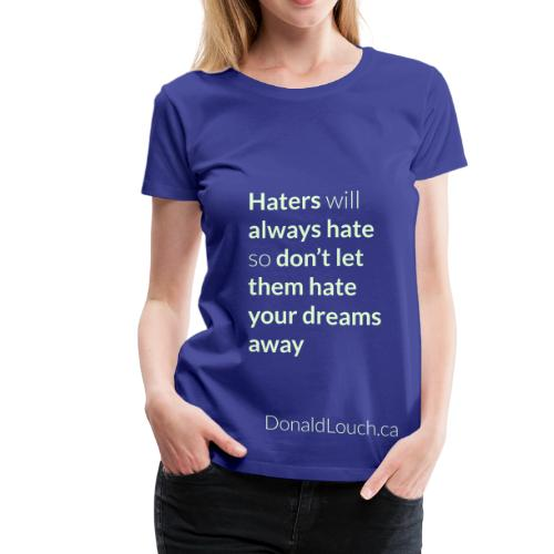 Women: Premium Glow In The Dark Hater (Quote) T-Shirt - Women's Premium T-Shirt