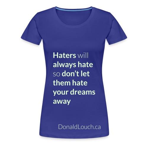 Women: Premium Glow In The Dark Hater (Quote) T-Shirt - Women's Premium T-Shirt