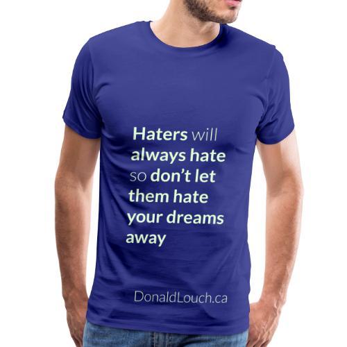 Men: Premium Glow In The Dark Hater (Quote) T-Shirt - Men's Premium T-Shirt