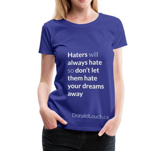 Women: Premium Hater (Quote) T-Shirt - Women's Premium T-Shirt