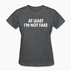 At Least I'm Not Fake Women's T-Shirts