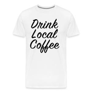Drink Local Coffee Classic T - Men's Premium T-Shirt