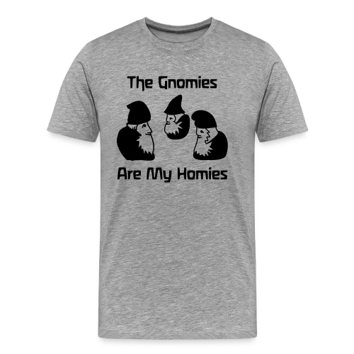 The Gnomies Are My Homies - Men's Premium T-Shirt