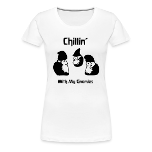 Chillin' With My Gnomies - Women's Premium T-Shirt