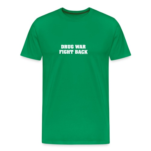 Drug War Fight Back - White on Green - Men's Premium T-Shirt