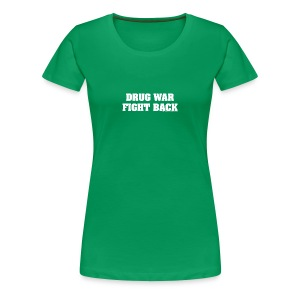 Drug War Fight Back - White on Green - Women's - Women's Premium T-Shirt