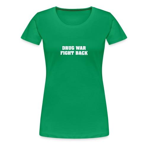 Drug War Fight Back - White on Green - Women's - Women's Premium T-Shirt