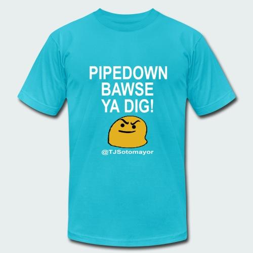 Pipedown Bawse - Men's Fine Jersey T-Shirt