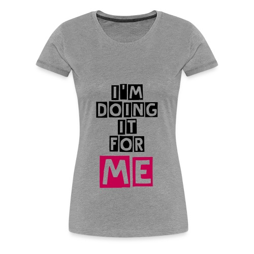 I am doing it for me  - Women's Premium T-Shirt