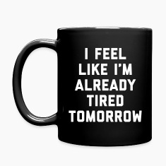 Tired Tomorrow Funny Quote Mugs & Drinkware