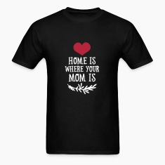 Home is where your Mom is - Mother's Day T-Shirts