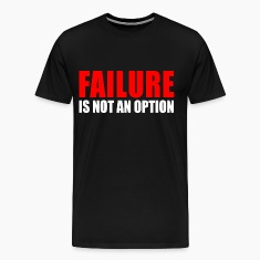 Failure Is Not An Option T-Shirts