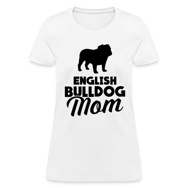 English bulldog mom t shirt spreadshirt T shirts for english bulldogs
