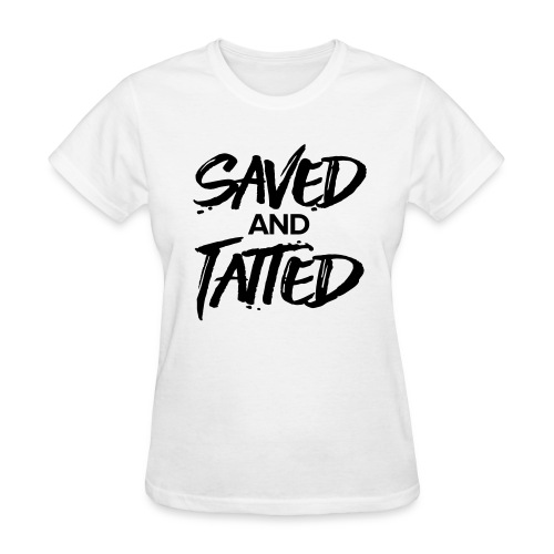 Saved and Tatted - Women's T-Shirt