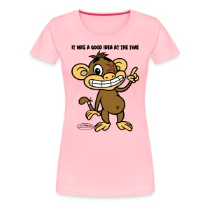 Ugly Monkey Adventures - Womens T-Shirt with Quote - Multiple Colors - It Was A Good Idea At The Time - Women's Premium T-Shirt