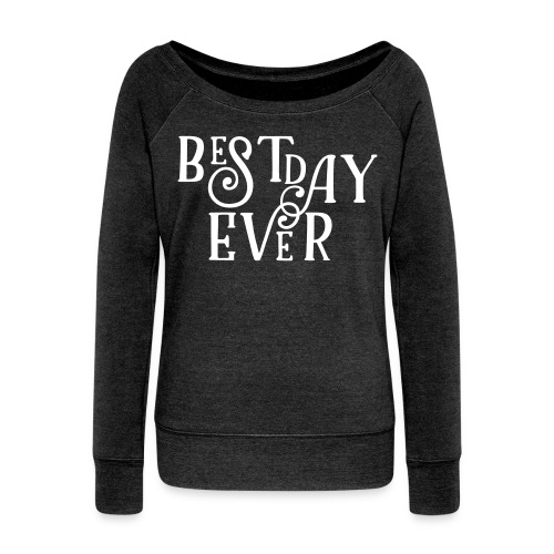 Women's Best Day Ever Fancy - Women's Wideneck Sweatshirt