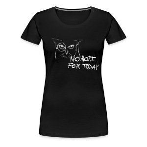 No More for Today - Women's Premium T-Shirt