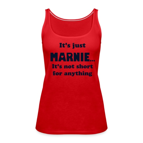 It's just Marnie customizable to all 7 Marni spellings  - Women's Premium Tank Top