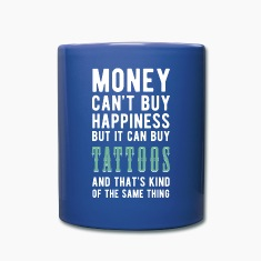 Tattoos Money can't Buy Unique Gift Idea T-shirt Mugs & Drinkware
