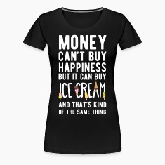 Ice Cream Money can't Buy Unique Gift Idea T-shirt Women's T-Shirts