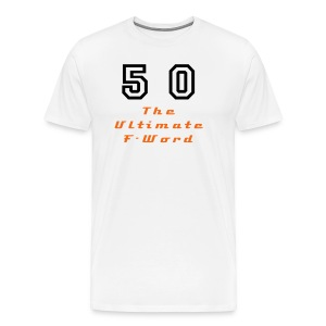 50 - The Ultimate F-Word - Men's Premium T-Shirt