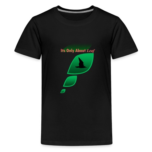 Its Only About Leaf - Kids' Premium T-Shirt