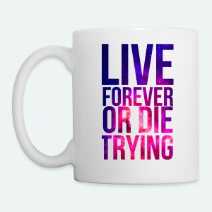 live forever or die trying - Coffee/Tea Mug