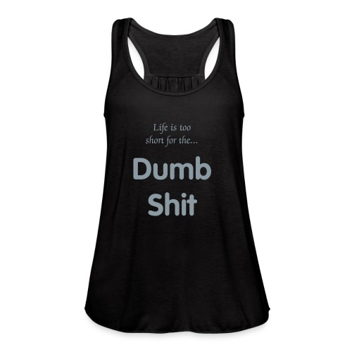 Life is too short Graphic Tee - Women's Flowy Tank Top by Bella