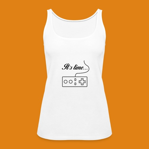 It's time to game - Women's Premium Tank Top