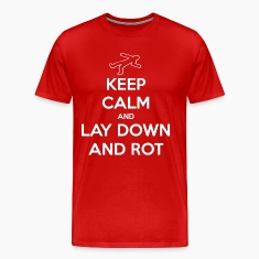 Keep Calm and Lay Down and Rot