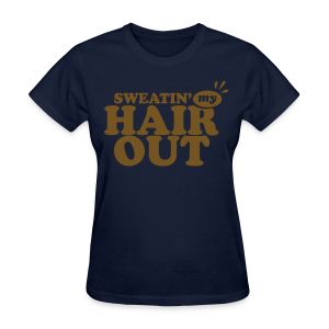 Sweatin' My Hair Out With Gold Glitz - Women's T-Shirt