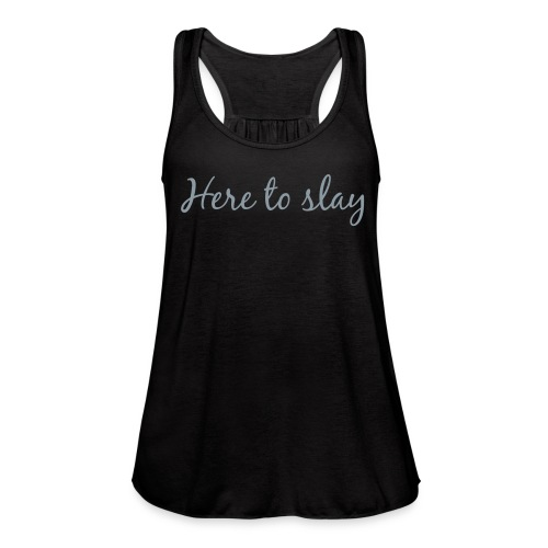 Here To Slay Flowy Tank - Women's Flowy Tank Top by Bella