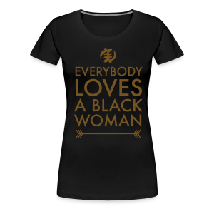 Everybody Loves A Black Woman - Limited Edition Gold Glitz - Women's Premium T-Shirt