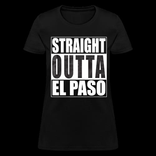 Straight Outta El Paso Womens T-Shirt - Women's T-Shirt