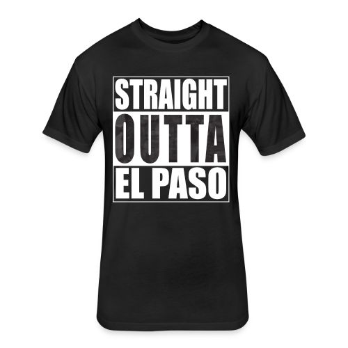 Straight Outta El Paso Fitted Cotton/Poly T-Shirt by Next Level - Fitted Cotton/Poly T-Shirt by Next Level
