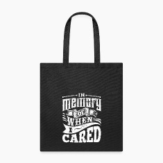 In Memory of When I Cared tote