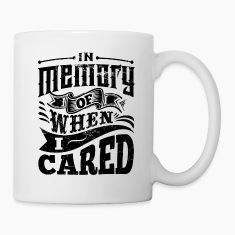 In Memory of When I Cared white mug