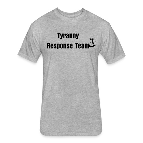 Tyranny Response Tee - Fitted Cotton/Poly T-Shirt by Next Level