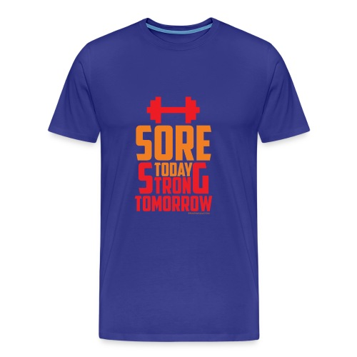 Sore Today Strong Tomorrow - Men's Premium T-Shirt