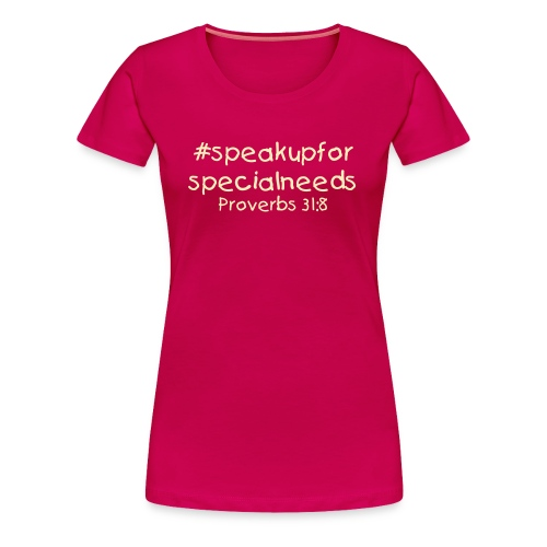 Proverbs- Speak Up for Special Needs Campaign T-shirt - Women's Premium T-Shirt