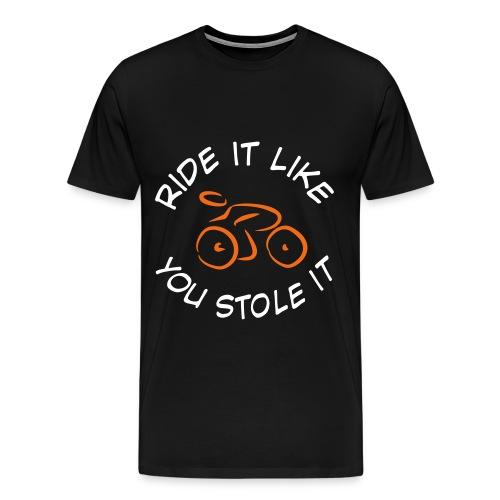 Men's Ride It like you Stole it - Men's Premium T-Shirt